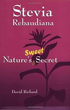 Stevia Rebaudiana: Natures Sweet Secret 9781890612153