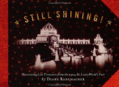 Still Shining: Discovering Lost Treasures from the 1904 St. Louis World's Fair 9781891442209