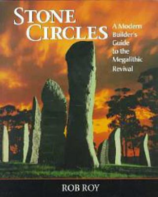Stone Circles: A Modern Builders Guide to the Megalithic Revival 9781890132033