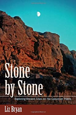 Stone by Stone: Exploring Ancient Sites on the Canadian Plains 9781894384902