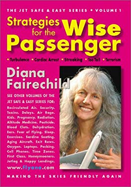 Strategies for the Wise Passenger: Turbulence, Terrorism, Streaking, Cardiac Arrest, Too Tall 9781892997739