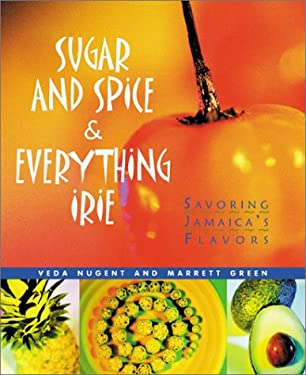 Sugar and Spice & Everything Irie: Savoring Jamaica's Flavors 9781896511160