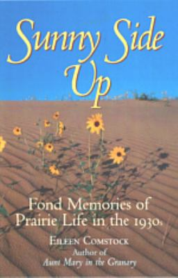 Sunny Side Up: Fond Memories of Prairie Life in the 1930s 9781894004657
