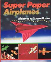 Super Paper Airplanes: Biplanes to Space Planes 7727365
