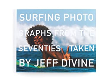 Surfing Photographs from the Seventies Taken by Jeff Divine 9781890481230