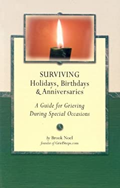 Surviving Holidays, Birthdays, and Anniversaries: A Guide for Grieving During Special Occasions 9781891400032