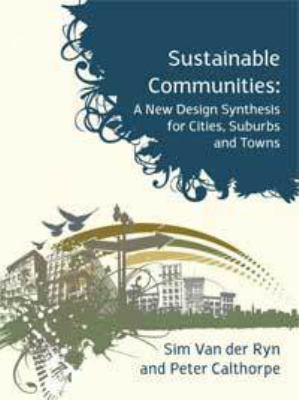 Sustainable Communities: A New Design Synthesis for Cities, Suburbs and Towns 9781897408179