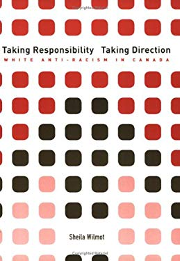Taking Responsibility, Taking Direction: White Anti-Racism in Canada 9781894037242