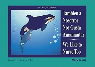Tambien A Nosotros Nos Gusta Amamantar/We Like To Nurse Too 9781890772994