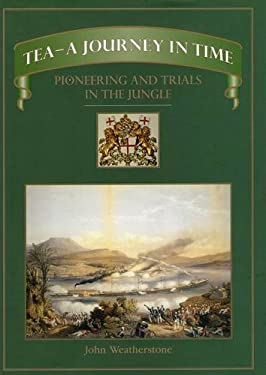 Tea -- A Journey in Time: Pioneering and Trials in the Jungle 9781899163854
