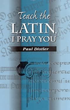 Teach the Latin, I Pray You 9781898855408