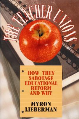Teacher Unions: How They Sabotage Educational Reform and Why 9781893554214