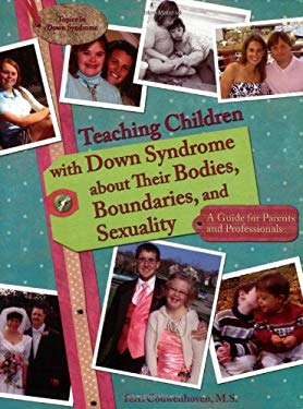 Teaching Children with Down Syndrome about Their Bodies, Boundaries, and Sexuality: A Guide for Parents and Professionals 9781890627331