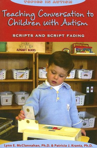 Teaching Conversation to Children with Autism: Scripts and Script Fading 9781890627324