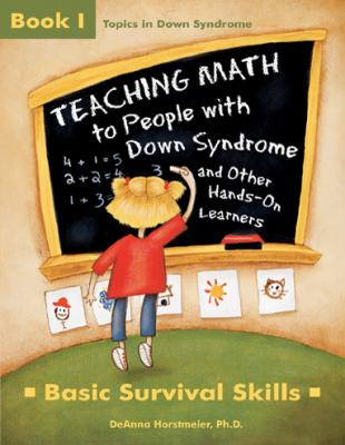 Teaching Math to People with Down Syndrome and Other Hands-On Learners: Basic Survival Skills 9781890627423