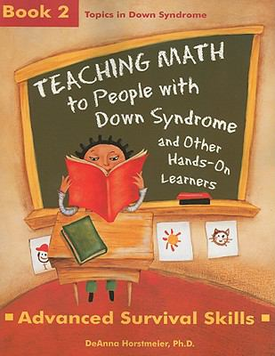 Teaching Math to People with Down Syndrome and Other Hands-On Learners: Book 2: Advanced Survival Skills 9781890627669