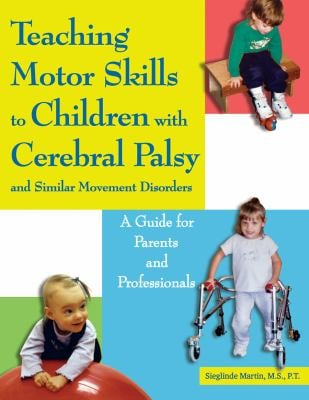 Teaching Motor Skills to Children with Cerebral Palsy and Similar Movement Disorders: A Guide for Parents and Professionals 9781890627720