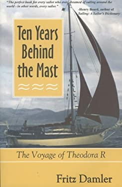 Ten Years Behind the Mast: The Voyage of Theodora R 9781890352202