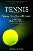 Tennis for Humans: Winning Hints, Tips, and Strategies for the Competitive Club Level Player 9781892285133