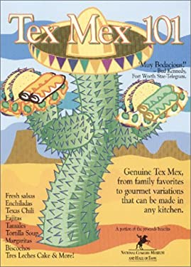 Tex Mex 101: Genuine Tex Mex, from Family Favorites to Gourmet Variations - All Accessible to the American Kitchen 9781892588029