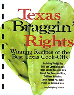 Texas Braggin' Rights: Winning Recipes of the Best Texas Cook-Offs 9781892588012