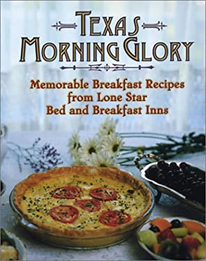 Texas Morning Glory: Memorable Rcipes from Lone Star Bed and Breakfast Inns 9781892588074