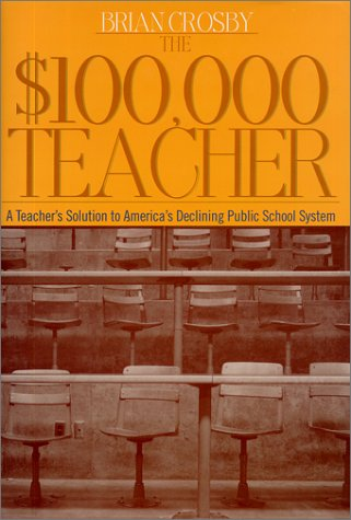 The $100,000 Teacher: A Teacher's Solution to America's Declining Public School System 9781892123558