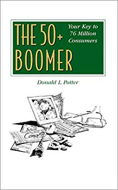 The 50+ Boomer: Your Key to 76 Million Consumers 9781891689840