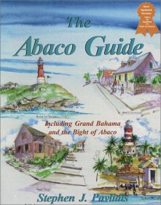 The Abaco Guide: A Cruising Guide to the Northern Bahamas: Including Grand Bahama, the Bight of Abaco, and the Abacos 9781892399021