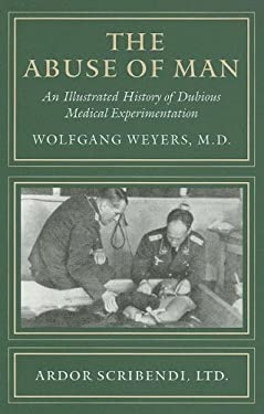 The Abuse of Man: An Illustrated History of Dubious Medical Experimentation 9781893357211