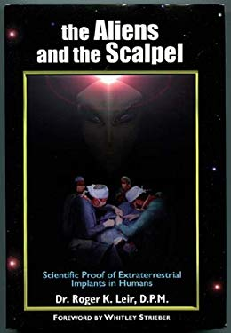 The Aliens and the Scalpel: Scientific Proof of Extraterrestrial Implants in Humans 9781893183018