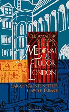 The Amateur Historian's Guide to Medieval and Tudor London, 1066-1600 9781892123329