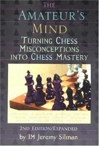 The Amateur's Mind: Turning Chess Misconceptions Into Chess Mastery 9781890085025