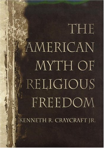 The American Myth of Religious Freedom the American Myth of Religious Freedom the American Myth of Religious Freedom 9781890626136