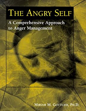 The Angry Self: A Comprehensive Approach to Anger Management 9781891944079