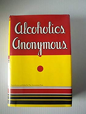 The Anonymous Press Reprint of Alcoholics Anonymous: Reproduction of the First Printing of the First Edition