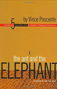 The Ant and the Elephant: Leadership for the Self: A Parable and 5-Step Action Plan to Transform Workplace Performance 9781893430143