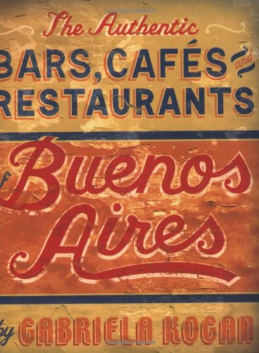 The Authentic Bars, Cafes and Restaurants of Buenos Aires 9781892145550