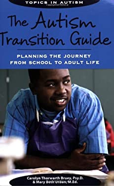 The Autism Transition Guide: Planning the Journey from School to Adult Life 9781890627812