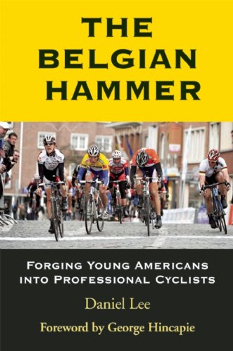 The Belgian Hammer: Forging Young Americans Into Professional Cyclists 9781891369919