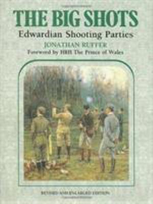 The Big Shots: Edwardian Shooting Parties 9781899163380