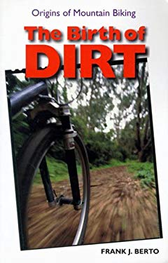 The Birth of Dirt: The Origins of Mountain Biking 9781892495105