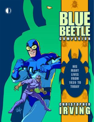 The Blue Beetle Companion: His Many Lives from 1939 to Today 9781893905702