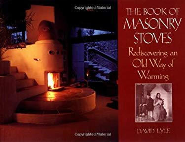 The Book of Masonry Stoves: Rediscovering an Old Way of Warming 9781890132095