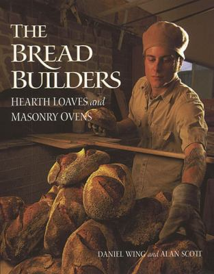 The Bread Builders: Hearth Loaves and Masonry Ovens 9781890132057