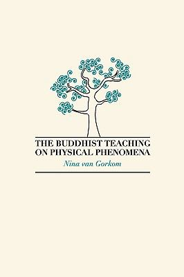 The Buddhist Teaching on Physical Phenomena 9781897633250