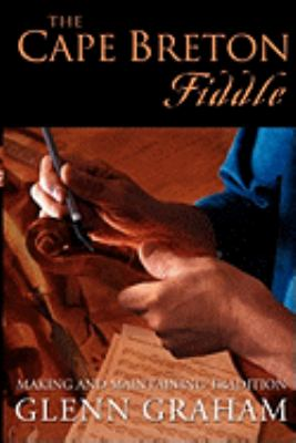 The Cape Breton Fiddle: Making and Maintaining Tradition 9781897009093
