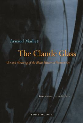 The Claude Glass: Use and Meaning of the Black Mirror in Western Art 9781890951474