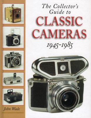 The Collector's Guide to Classic Cameras 1945-1985 9781897802113