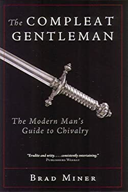 The Compleat Gentleman: The Modern Man's Guide to Chivalry 9781890626525